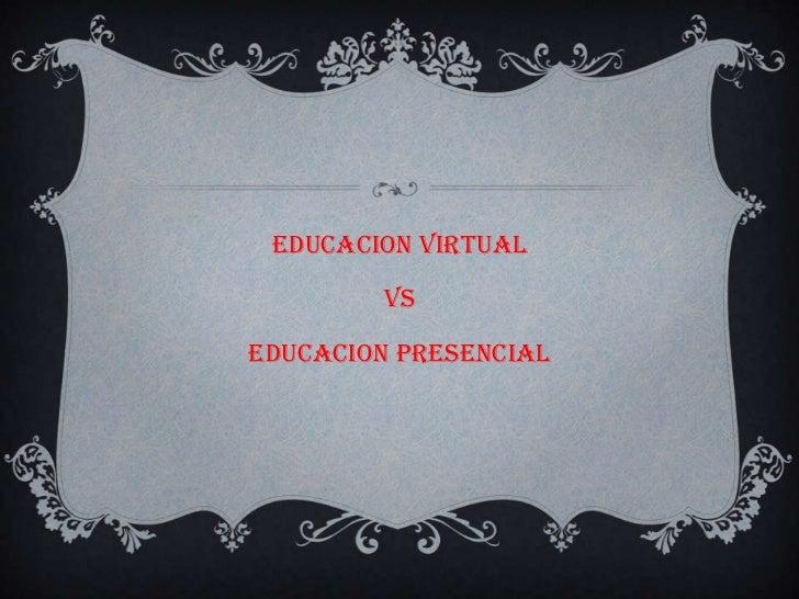 EDUCACION VIRTUAL        VSEDUCACION PRESENCIAL