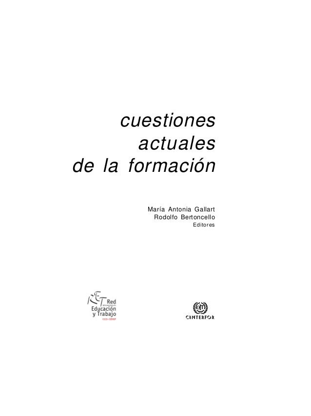 cuestiones actuales de la formación María Antonia Gallart Rodolfo Bertoncello Editores