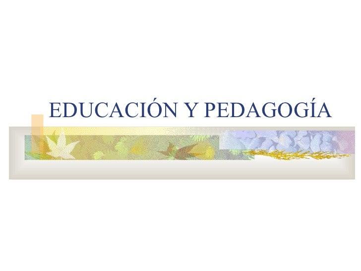 Educacion y pedagogia