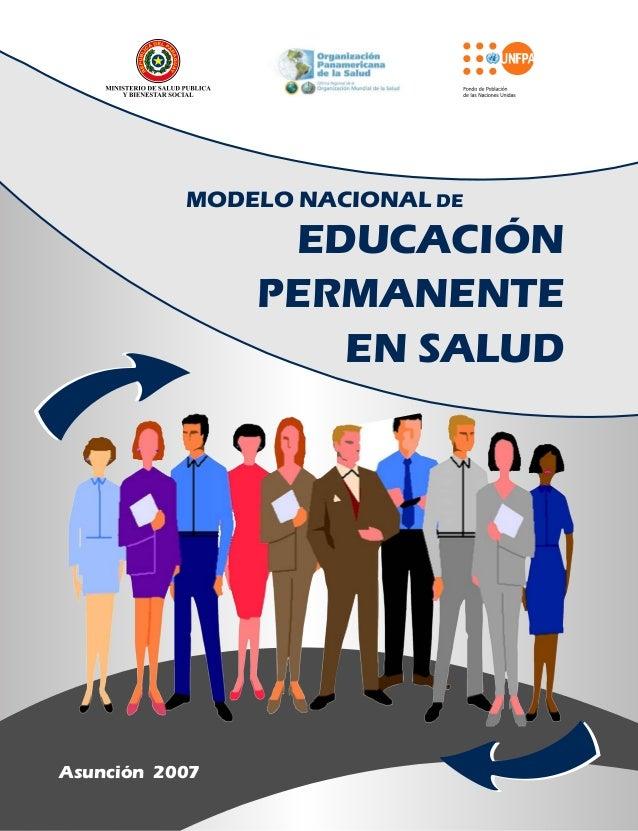 EDUCACIÓN PERMANENTE EN SALUD Asunción 2007 MODELO NACIONAL DE