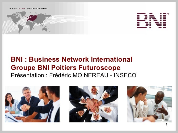 BNI : Business Network InternationalGroupe BNI Poitiers FuturoscopePrésentation : Frédéric MOINEREAU - INSECO             ...