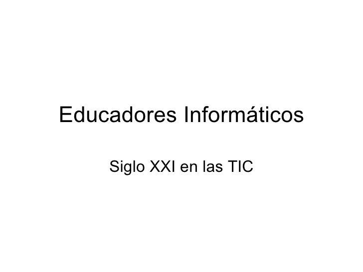 Educadores Informáticos Siglo XXI en las TIC