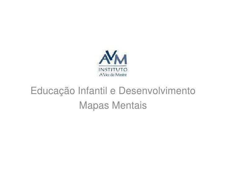 Educação Infantil e Desenvolvimento<br />Mapas Mentais<br />