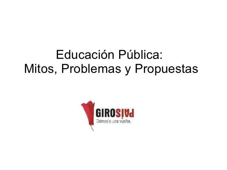 Educación Pública:  Mitos, Problemas y Propuestas