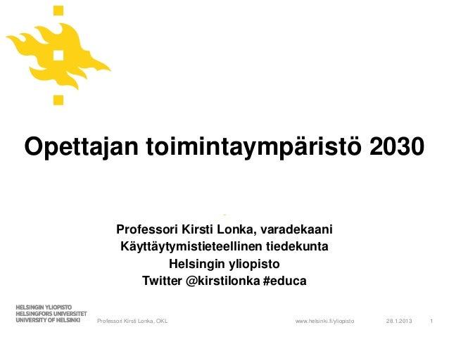 Opettajan toimintaympäristö 2030                                    -            Professori Kirsti Lonka, varadekaani     ...