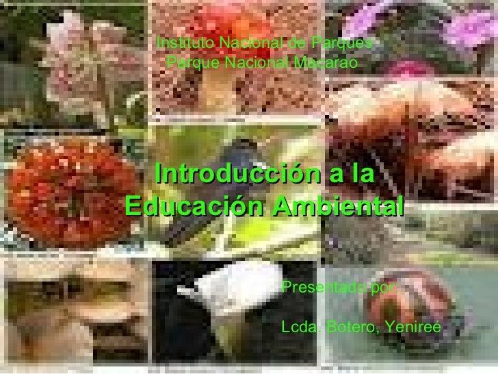 Instituto Nacional de Parques    Parque Nacional Macarao  Introducción a laEducación Ambiental                  Presentado...