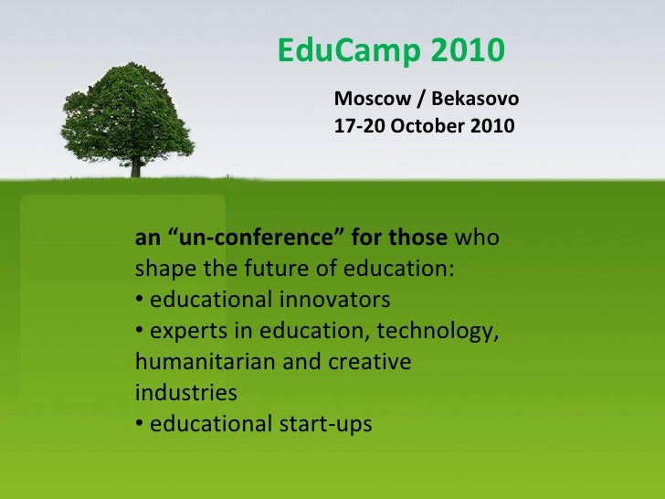 "EduCamp 2010                    Moscow / Bekasovo                    17-20 October 2010     an ""un-conference"" for those w..."