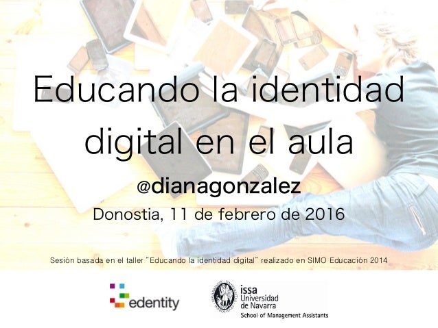 """Educando la identidad digital en el aula @dianagonzalez Donostia, 11 de febrero de 2016 Sesión basada en el taller """"Educan..."""