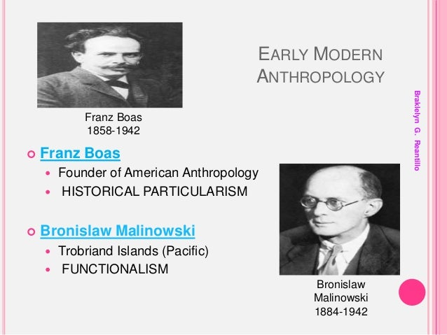 a study of the anthropological systems by bronislaw malinowski Alfred reginald radcliffe-brown started not as an anthropologist but as a philosopher and psychologist but then turned to anthropology which allowed him to earn the name of father of structural-functionalism.