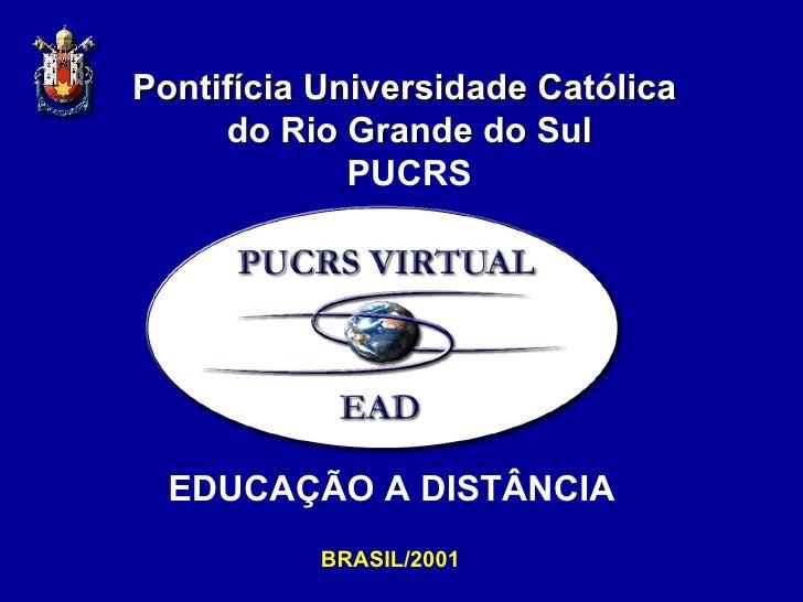 Pontifícia Universidade Católica  do Rio Grande do Sul PUCRS BRASIL/2001 EDUCAÇÃO A DISTÂNCIA
