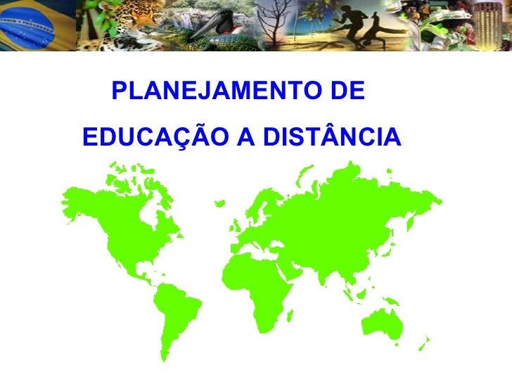 PLANEJAMENTO DE  EDUCAÇÃO A DISTÂNCIA