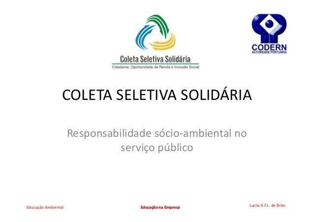 COLETA SELETIVA SOLIDÁRIA                     Responsabilidade sócio-ambiental no                               serviço pú...