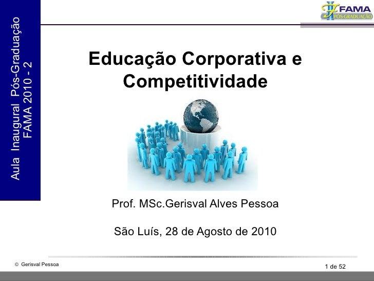 Educação Corporativa e Competitividade Prof. MSc.Gerisval Alves Pessoa São Luís, 28 de Agosto de 2010