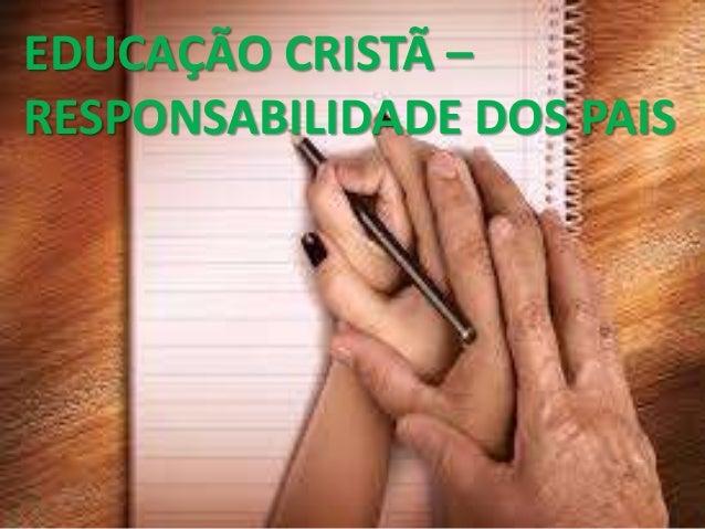 EDUCAÇÃO CRISTÃ –RESPONSABILIDADE DOS PAIS