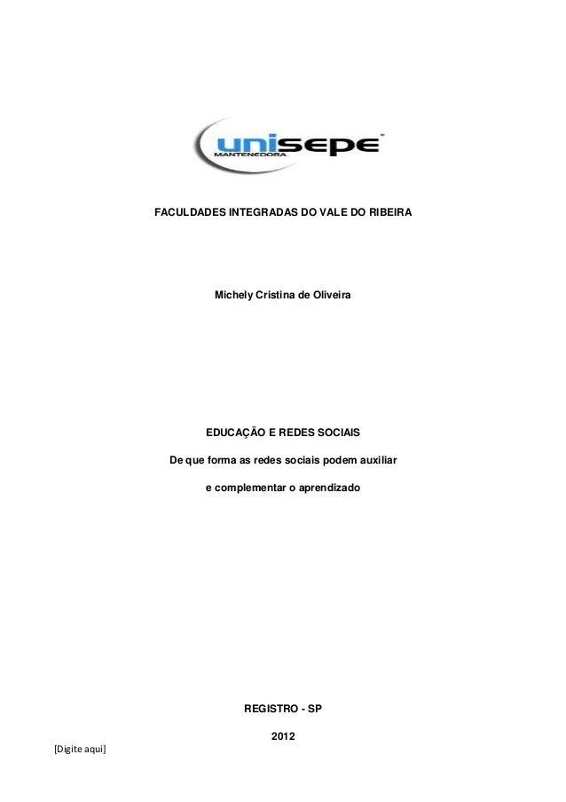 [Digite aqui] FACULDADES INTEGRADAS DO VALE DO RIBEIRA Michely Cristina de Oliveira EDUCAÇÃO E REDES SOCIAIS De que forma ...