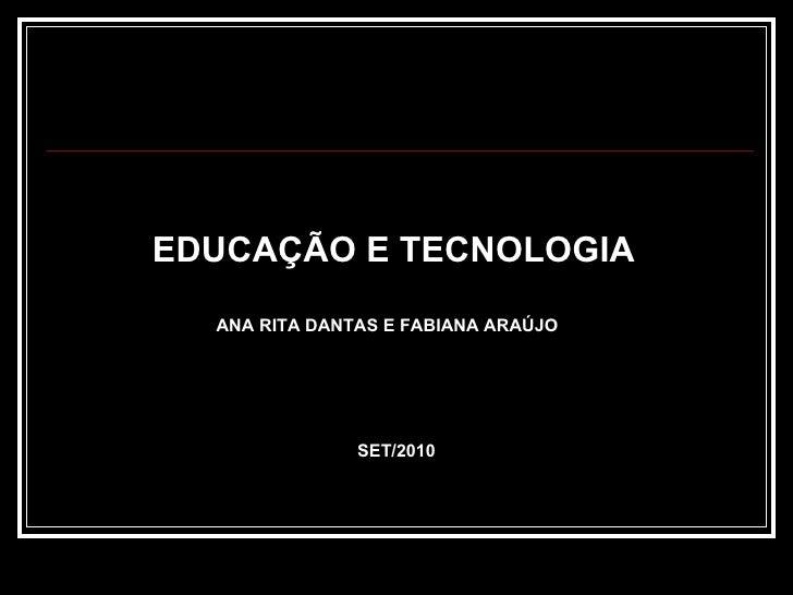 EDUCAÇÃO E TECNOLOGIA   ANA RITA DANTAS E FABIANA ARAÚJO SET/2010