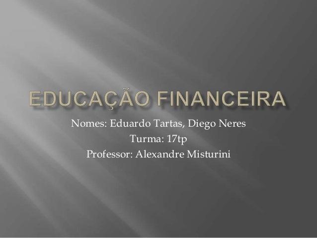 Nomes: Eduardo Tartas, Diego Neres  Turma: 17tp  Professor: Alexandre Misturini
