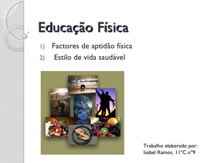 Educação Física1) Factores de aptidão física2) Estilo de vida saudável                                Trabalho elaborado p...