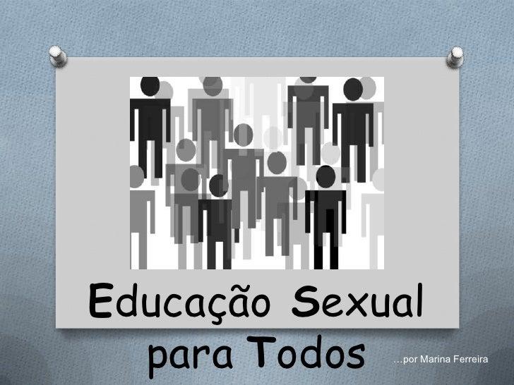 Educação Sexual  para Todos …por Marina Ferreira