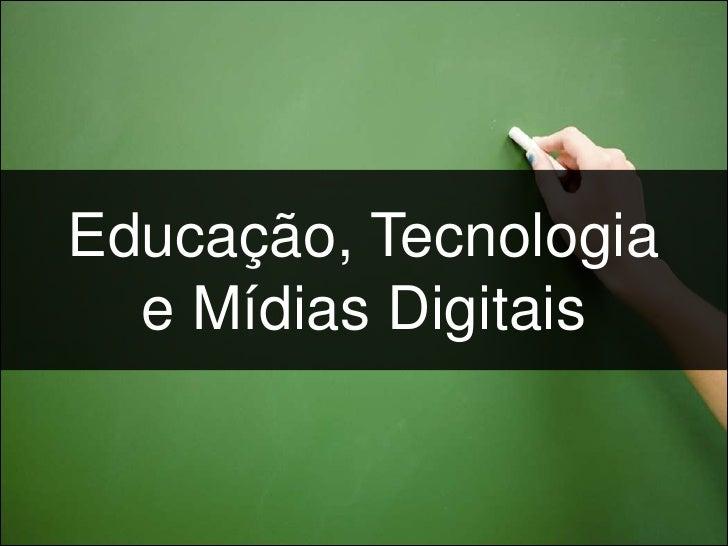 Educação, tecnologia e mídias digitais