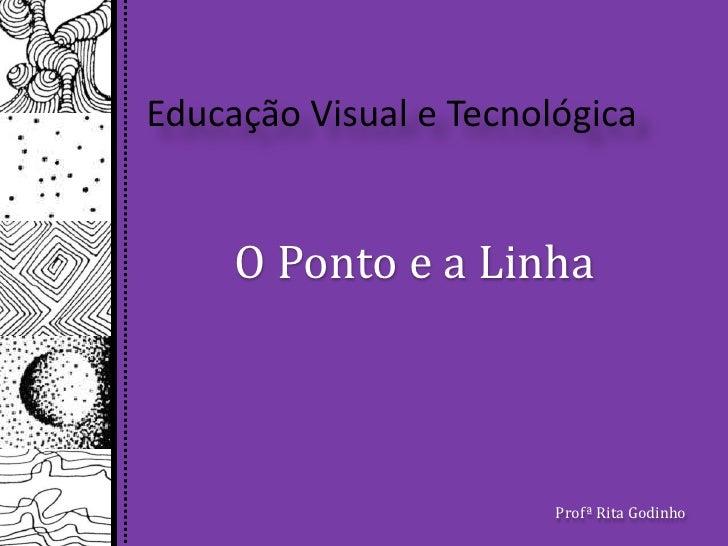 Educação visual e tecnológica ( o ponto e a linha)