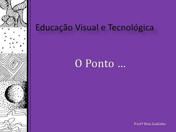 Educação Visual e Tecnológica<br />O Ponto …<br />Profª Rita Godinho<br />