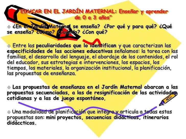 """""""EDUCAR EN EL JARDÍN MATERNAL: Enseñar y aprender                      de 0 a 3 años""""  ¿En el Jardín Maternal se enseña? ¿..."""