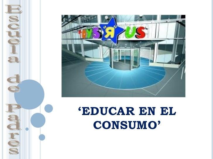 'EDUCAR EN EL  CONSUMO'