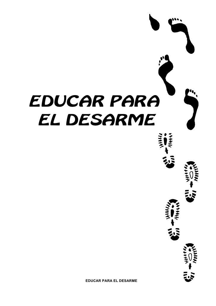 EDUCAR PARA  EL DESARME         EDUCAR PARA EL DESARME   1
