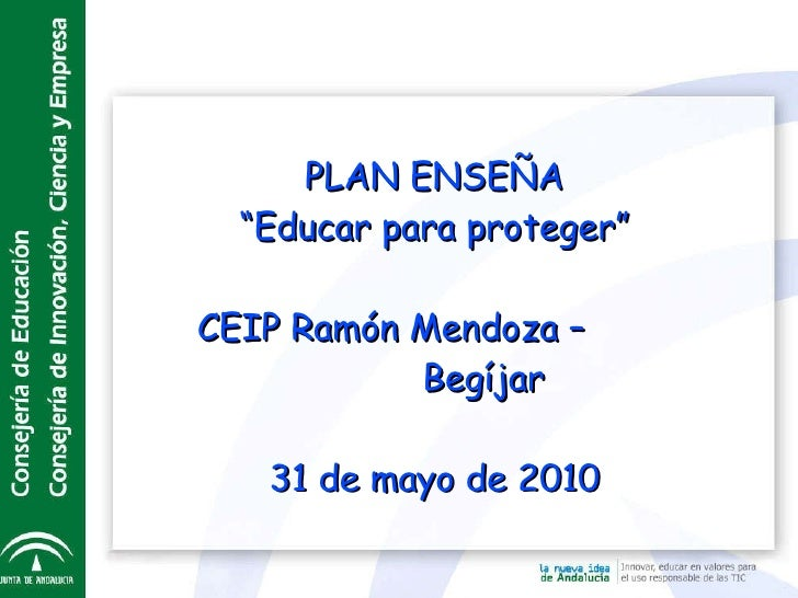 "PLAN ENSEÑA "" Educar para proteger"" CEIP Ramón Mendoza –  Begíjar 31 de mayo de 2010"