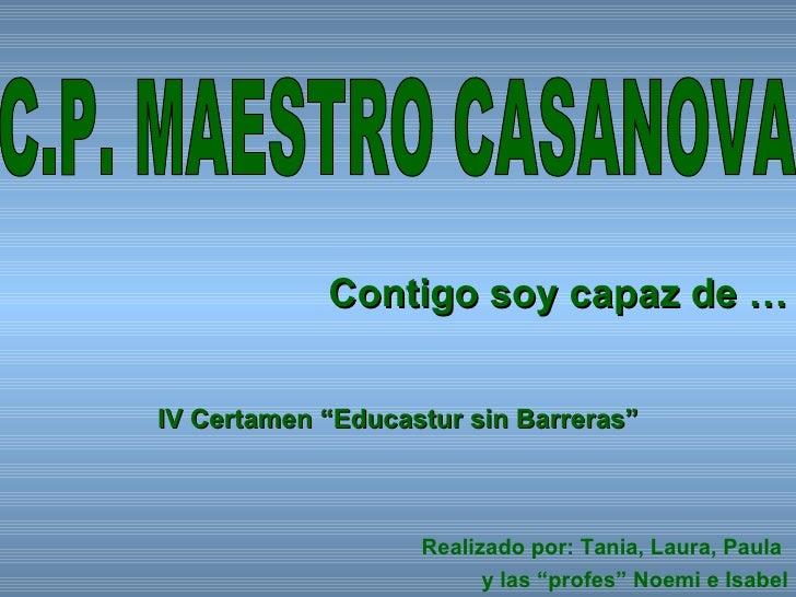 """Contigo soy capaz de … IV Certamen """"Educastur sin Barreras"""" Realizado por: Tania, Laura, Paula  y las """"profes"""" Noemi e Isa..."""