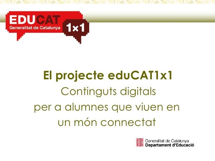 El projecte eduCAT1x1 Continguts digitals per a alumnes que viuen en  un món connectat