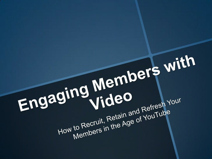 Engaging Members with Video<br />How to Recruit, Retain and Refresh Your Members in the Age of YouTube<br />