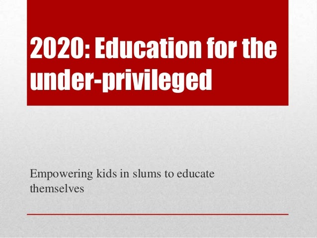 2020: Education for theunder-privilegedEmpowering kids in slums to educatethemselves