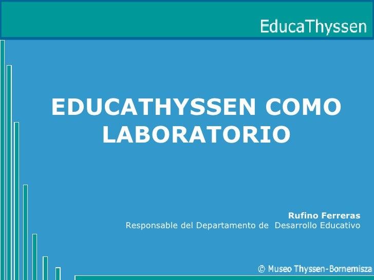 EDUCATHYSSEN COMO LABORATORIO Rufino Ferreras Responsable del Departamento de  Desarrollo Educativo