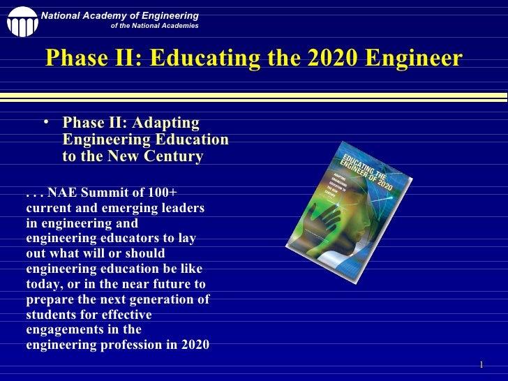 Phase II: Educating the 2020 Engineer <ul><li>Phase II: Adapting Engineering Education to the New Century </li></ul>. . . ...