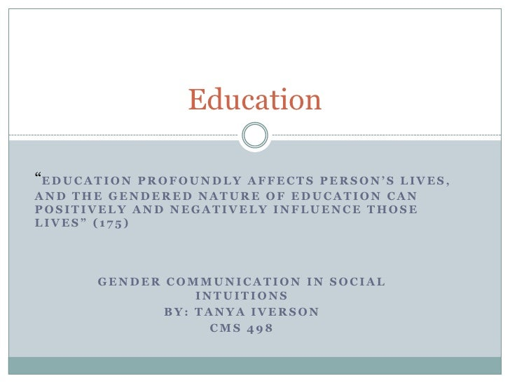 """Education""""E D U C A T I O N             PROFOUNDLY AFFECTS PERSON'S LIVES,AND THE GENDERED NATURE OF EDUCATION CANPOSITIVE..."""
