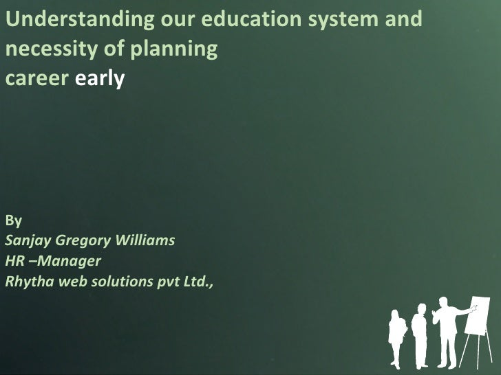 Under standing our education sysytem and importance of plan earl for a career