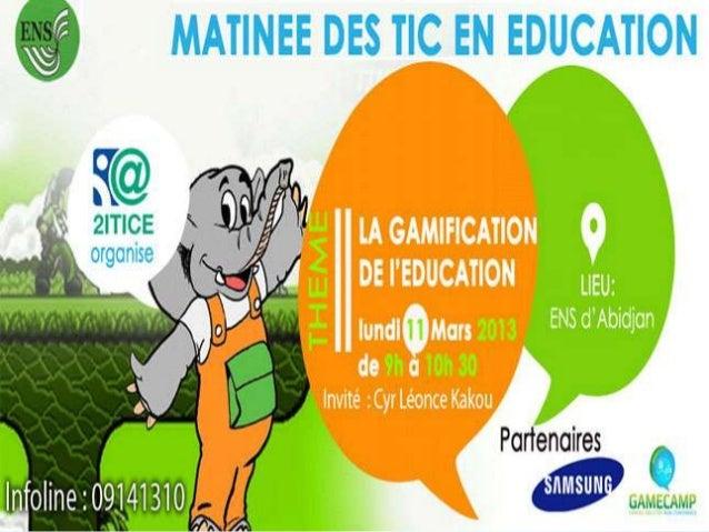 LAGAMIFICATION DE L'EDUCATION                    EDUCATION PRIMAIRE GRATUITEMATINEE DES TICS EN EDUCATION   KAKOU CYR LEON...