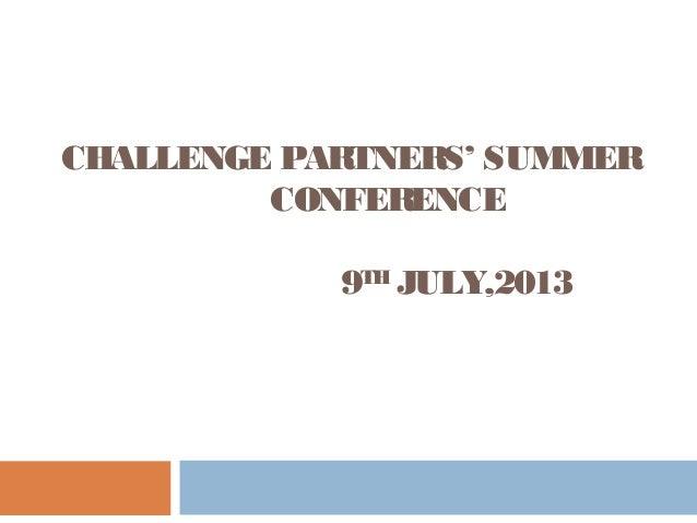 CHALLENGE PARTNERS' SUMMER CONFERENCE 9TH JULY,2013 Felix Donkor
