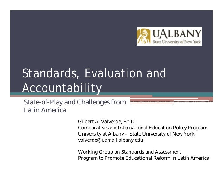 Standards, Evaluation and Accountability State-of-Play and Challenges from Latin America                  Gilbert A. Valve...