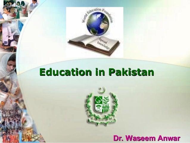 Education in Pakistan             Dr. Waseem Anwar