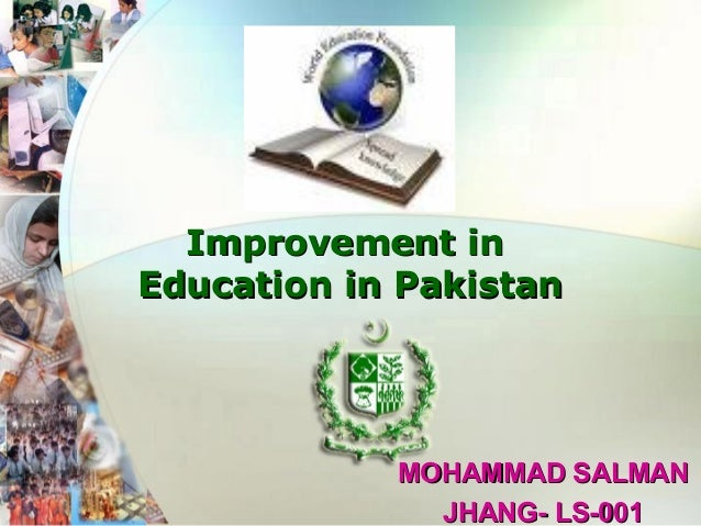 MOHAMMAD SALMANMOHAMMAD SALMAN JHANG- LS-001JHANG- LS-001 Improvement inImprovement in Education in PakistanEducation in P...