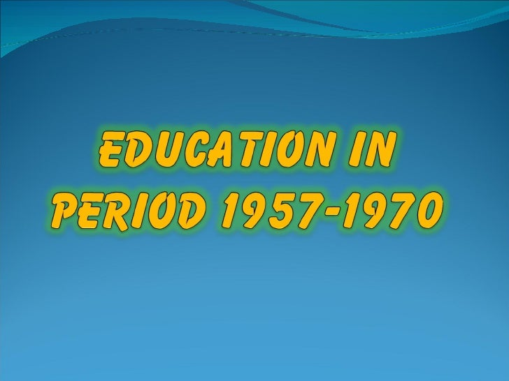 Education In Period 1957 1970