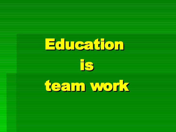 Education is team work