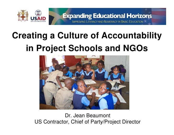 Creating a Culture of Accountability    in Project Schools and NGOs                      Dr. Jean Beaumont      US Contrac...