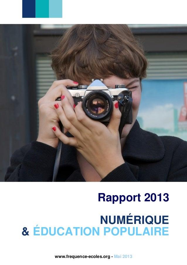 Rapport 2013NUMÉRIQUE& ÉDUCATION POPULAIREwww.frequence-ecoles.org - Mai 2013