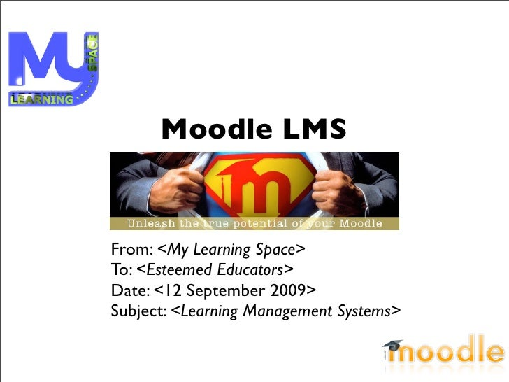 Moodle LMS   From: <My Learning Space> To: <Esteemed Educators> Date: <12 September 2009> Subject: <Learning Management Sy...