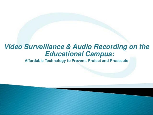 Video Surveillance & Audio Recording on the            Educational Campus:      Affordable Technology to Prevent, Protect ...