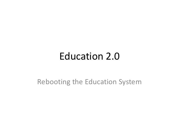 Education 2.0Rebooting the Education System